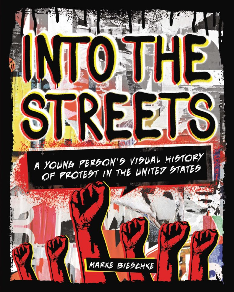 """Cover of """"Into the Streets: A Young Person's Visual History of Protests in the United States"""" by Marke Bieschke."""